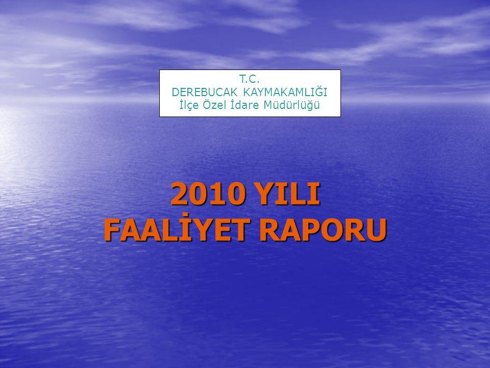T.C. DEREBUCAK KAYMAKAMLIĞI İlçe Özel İdare Müdürlüğü 2010 YILI FAALİYET RAPORU