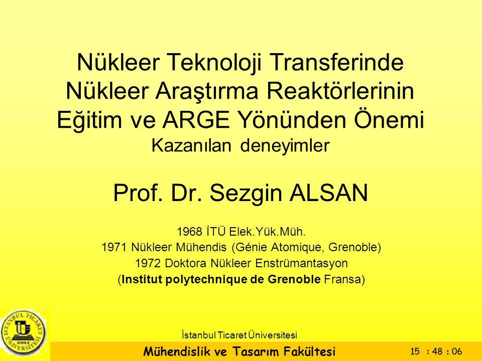 Mühendislik ve Tasarım Fakültesi İstanbul Ticaret Üniversitesi Nükleer Teknoloji Transferinde Nükleer Araştırma Reaktörlerinin Eğitim ve ARGE Yönünden