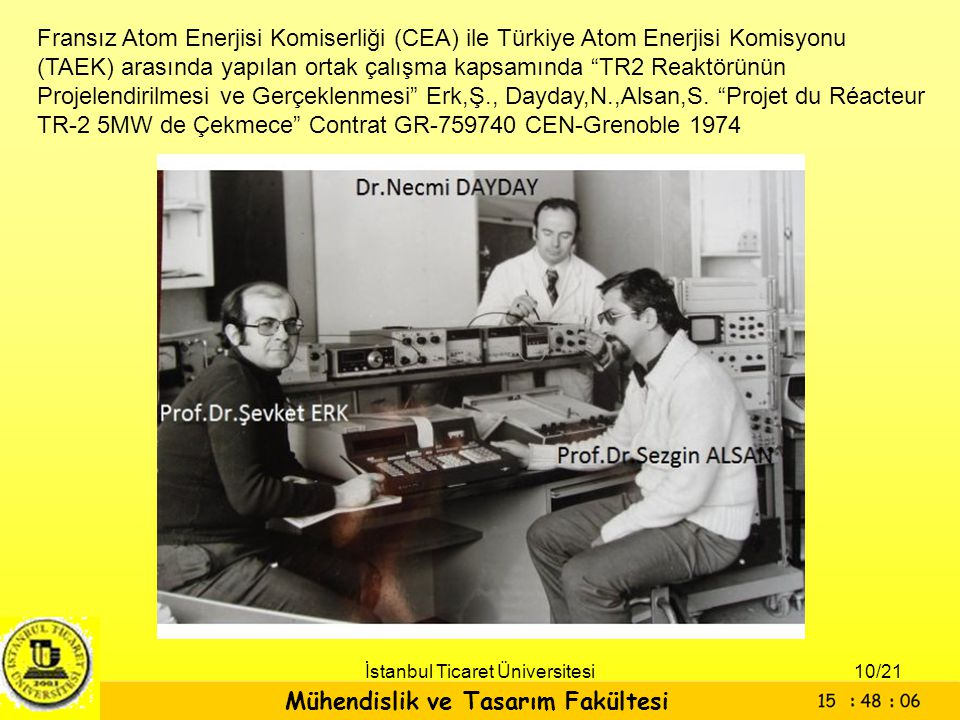Mühendislik ve Tasarım Fakültesi İstanbul Ticaret Üniversitesi Fransız Atom Enerjisi Komiserliği (CEA) ile Türkiye Atom Enerjisi Komisyonu (TAEK) aras