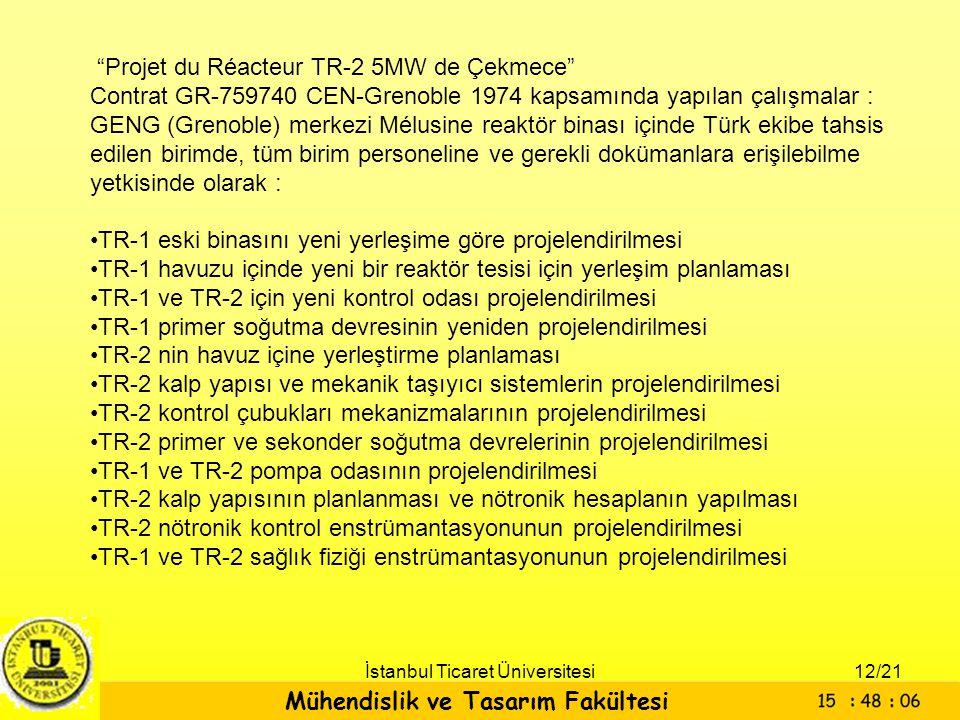 """Mühendislik ve Tasarım Fakültesi İstanbul Ticaret Üniversitesi """"Projet du Réacteur TR-2 5MW de Çekmece"""" Contrat GR-759740 CEN-Grenoble 1974 kapsamında"""