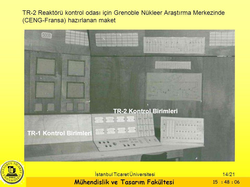 Mühendislik ve Tasarım Fakültesi İstanbul Ticaret Üniversitesi TR-2 Reaktörü kontrol odası için Grenoble Nükleer Araştırma Merkezinde (CENG-Fransa) ha