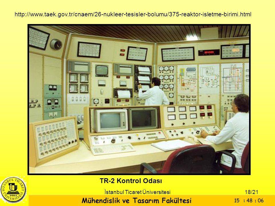 Mühendislik ve Tasarım Fakültesi İstanbul Ticaret Üniversitesi TR-2 Kontrol Odası http://www.taek.gov.tr/cnaem/26-nukleer-tesisler-bolumu/375-reaktor-