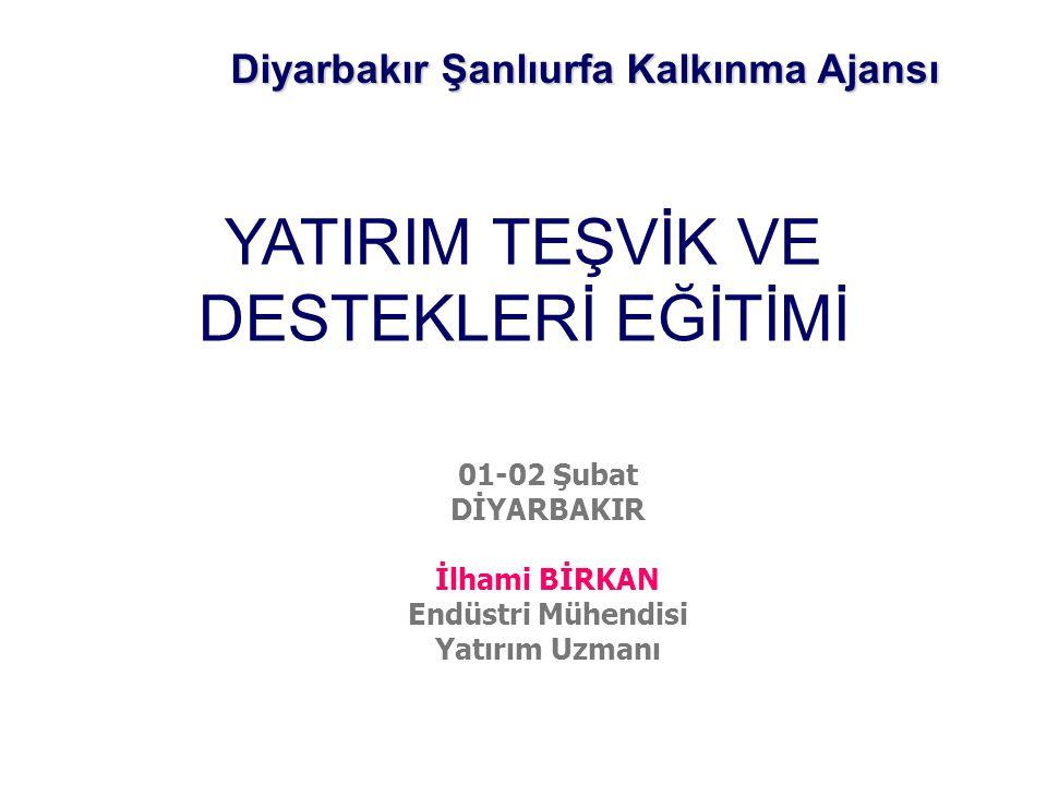 YATIRIM TEŞVİK VE DESTEKLERİ EĞİTİMİ Diyarbakır Şanlıurfa Kalkınma Ajansı 01-02 Şubat DİYARBAKIR İlhami BİRKAN Endüstri Mühendisi Yatırım Uzmanı