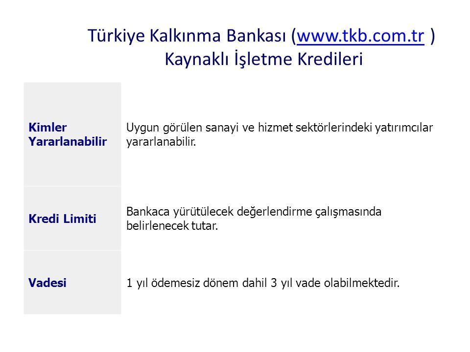 Türkiye Kalkınma Bankası (www.tkb.com.tr ) Kaynaklı İşletme Kredileriwww.tkb.com.tr Kimler Yararlanabilir Uygun görülen sanayi ve hizmet sektörlerinde