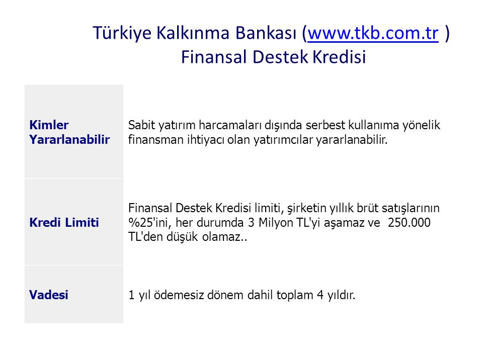 Türkiye Kalkınma Bankası (www.tkb.com.tr ) Finansal Destek Kredisiwww.tkb.com.tr Kimler Yararlanabilir Sabit yatırım harcamaları dışında serbest kulla