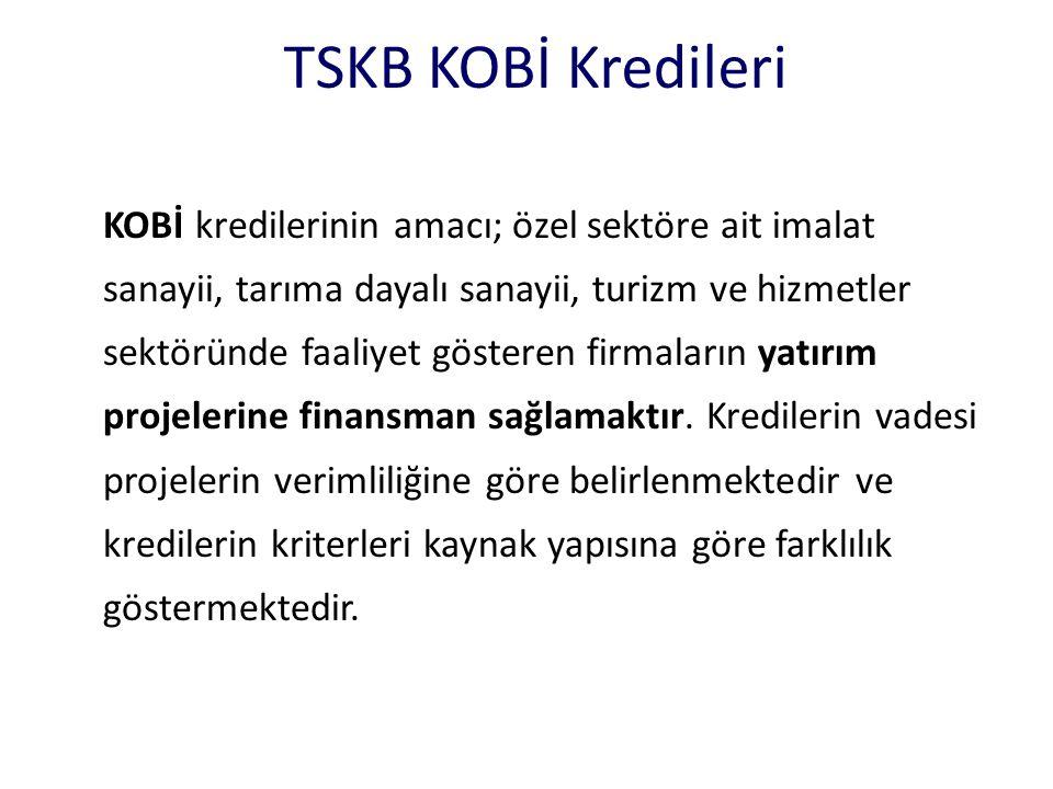 TSKB KOBİ Kredileri KOBİ kredilerinin amacı; özel sektöre ait imalat sanayii, tarıma dayalı sanayii, turizm ve hizmetler sektöründe faaliyet gösteren