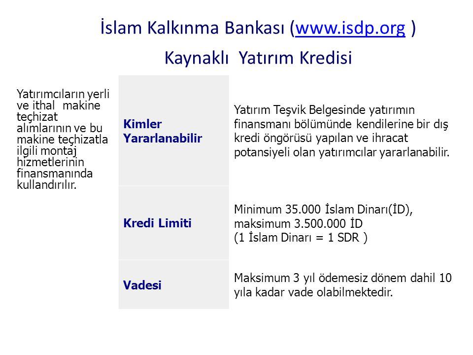 İslam Kalkınma Bankası (www.isdp.org ) Kaynaklı Yatırım Kredisiwww.isdp.org Yatırımcıların yerli ve ithal makine teçhizat alımlarının ve bu makine teç