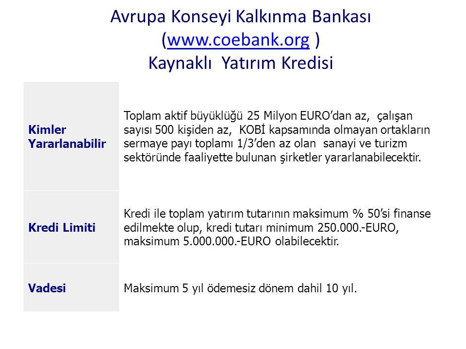 Avrupa Konseyi Kalkınma Bankası (www.coebank.org ) Kaynaklı Yatırım Kredisiwww.coebank.org Kimler Yararlanabilir Toplam aktif büyüklüğü 25 Milyon EURO