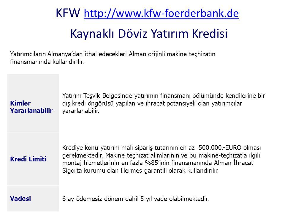 KFW http://www.kfw-foerderbank.de Kaynaklı Döviz Yatırım Kredisi http://www.kfw-foerderbank.de Yatırımcıların Almanya'dan ithal edecekleri Alman oriji