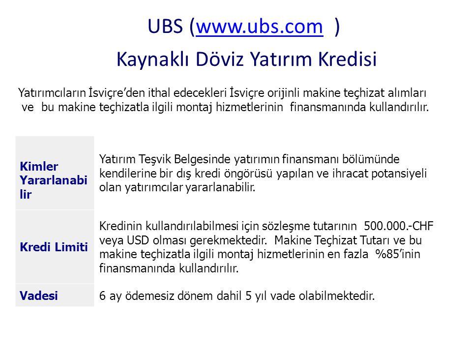 UBS (www.ubs.com ) Kaynaklı Döviz Yatırım Kredisiwww.ubs.com Yatırımcıların İsviçre'den ithal edecekleri İsviçre orijinli makine teçhizat alımları ve
