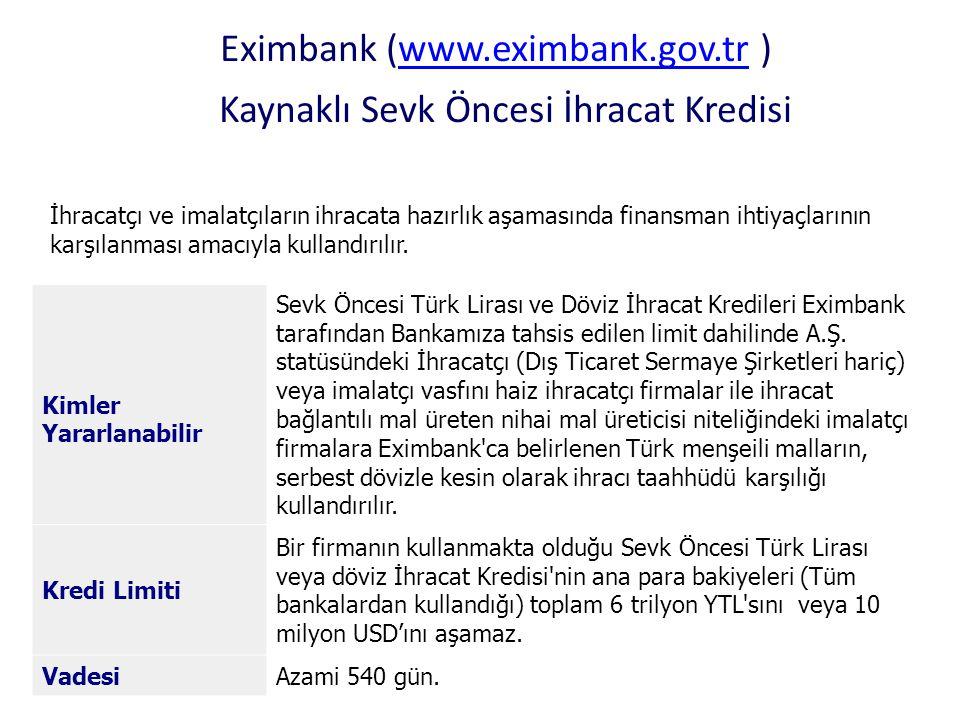 Eximbank (www.eximbank.gov.tr ) Kaynaklı Sevk Öncesi İhracat Kredisiwww.eximbank.gov.tr İhracatçı ve imalatçıların ihracata hazırlık aşamasında finans