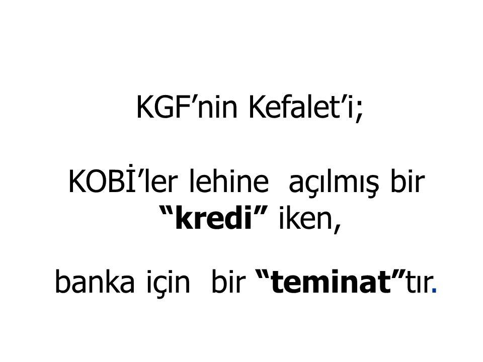 """KGF'nin Kefalet'i; KOBİ'ler lehine açılmış bir """"kredi"""" iken, banka için bir """"teminat""""tır."""