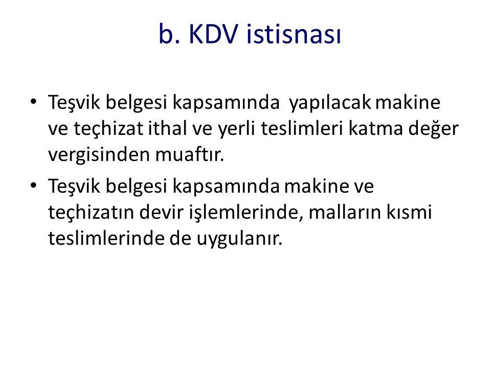 b. KDV istisnası • Teşvik belgesi kapsamında yapılacak makine ve teçhizat ithal ve yerli teslimleri katma değer vergisinden muaftır. • Teşvik belgesi