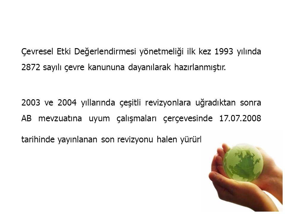 Çevresel Etki Değerlendirmesi yönetmeliği ilk kez 1993 yılında 2872 sayılı çevre kanununa dayanılarak hazırlanmıştır. 2003 ve 2004 yıllarında çeşitli