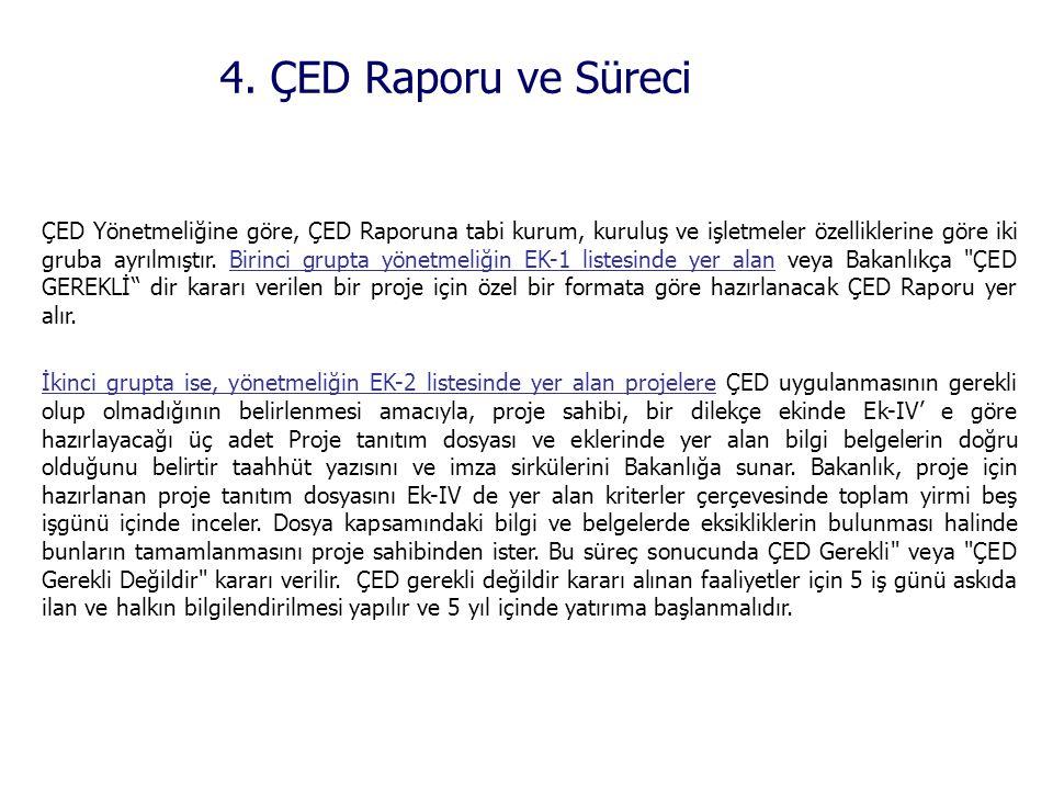 4. ÇED Raporu ve Süreci ÇED Yönetmeliğine göre, ÇED Raporuna tabi kurum, kuruluş ve işletmeler özelliklerine göre iki gruba ayrılmıştır. Birinci grupt