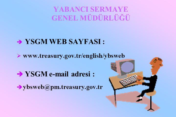 è YSGM WEB SAYFASI : Ø www.treasury.gov.tr/english/ybsweb è YSGM e-mail adresi : è ybsweb@pm.treasury.gov.tr YABANCI SERMAYE GENEL MÜDÜRLÜĞÜ