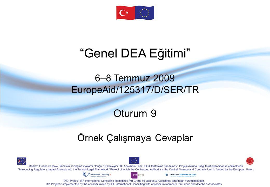 """""""Genel DEA Eğitimi"""" 6–8 Temmuz 2009 EuropeAid/125317/D/SER/TR Oturum 9 Örnek Çalışmaya Cevaplar"""