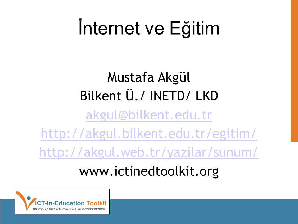 İnternet ve Eğitim Mustafa Akgül Bilkent Ü./ INETD/ LKD akgul@bilkent.edu.tr http://akgul.bilkent.edu.tr/egitim/ http://akgul.web.tr/yazilar/sunum/ www.ictinedtoolkit.org