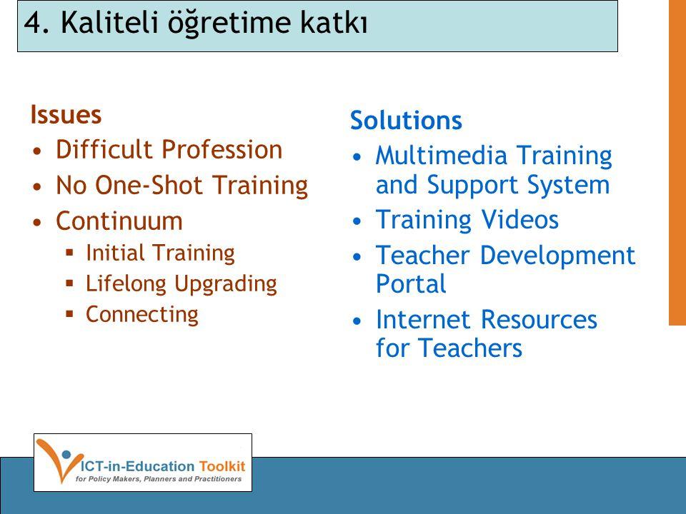 4. Kaliteli öğretime katkı Issues •Difficult Profession •No One-Shot Training •Continuum  Initial Training  Lifelong Upgrading  Connecting Solution