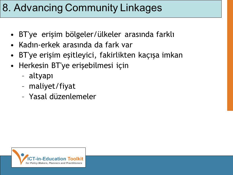 8. Advancing Community Linkages •BT'ye erişim bölgeler/ülkeler arasında farklı •Kadın-erkek arasında da fark var •BT'ye erişim eşitleyici, fakirlikten