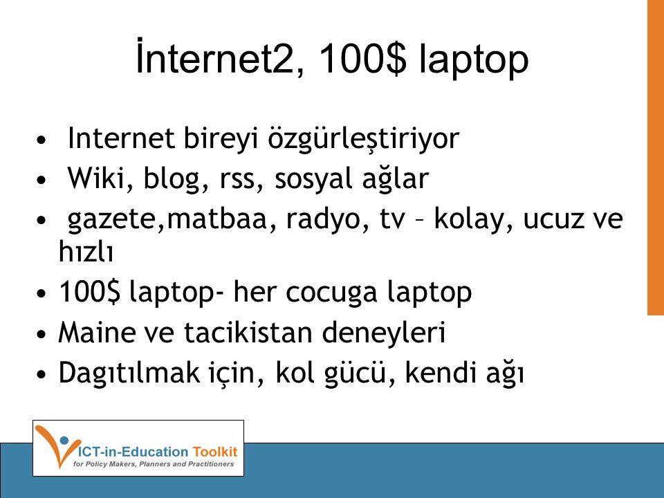 İnternet2, 100$ laptop • Internet bireyi özgürleştiriyor • Wiki, blog, rss, sosyal ağlar • gazete,matbaa, radyo, tv – kolay, ucuz ve hızlı •100$ laptop- her cocuga laptop •Maine ve tacikistan deneyleri •Dagıtılmak için, kol gücü, kendi ağı