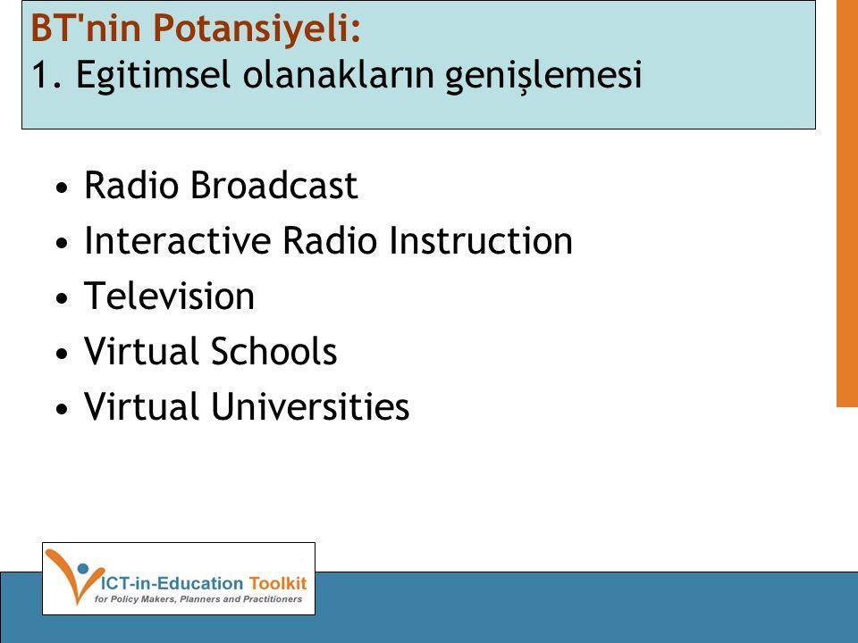 BT'nin Potansiyeli: 1. Egitimsel olanakların genişlemesi •Radio Broadcast •Interactive Radio Instruction •Television •Virtual Schools •Virtual Univers