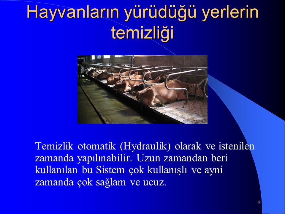 5 Hayvanların yürüdüğü yerlerin temizliği Temizlik otomatik (Hydraulik) olarak ve istenilen zamanda yapılınabilir. Uzun zamandan beri kullanılan bu Si