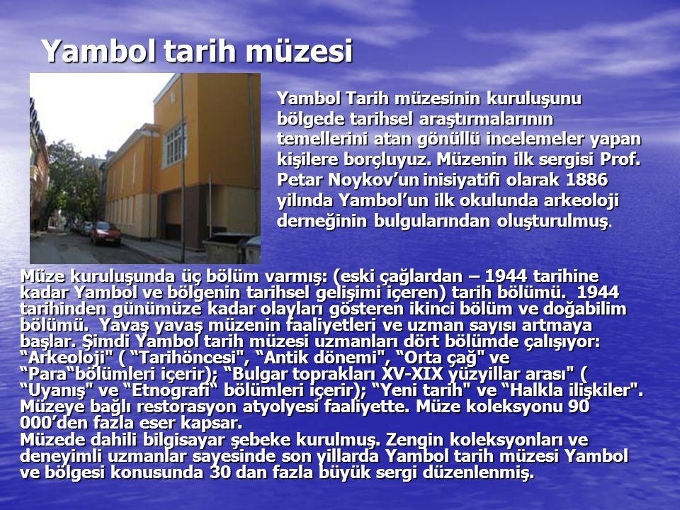 Yambol tarih müzesi Müze kuruluşunda üç bölüm varmış: (eski çağlardan – 1944 tarihine kadar Yambol ve bölgenin tarihsel gelişimi içeren) tarih bölümü.