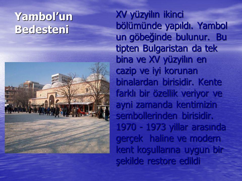 Yambol'un Bedesteni ХV yüzyilın ikinci bölümünde yapıldı. Yambol un göbeğinde bulunur. Bu tipten Bulgaristan da tek bina ve XV yüzyilın en cazip ve iy