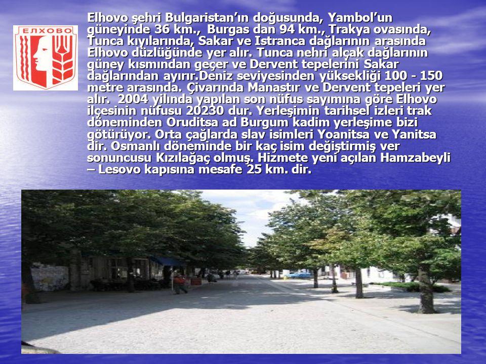 Elhovo şehri Bulgaristan'ın doğusunda, Yambol'un güneyinde 36 km., Burgas dan 94 km., Trakya ovasında, Tunca kıyılarında, Sakar ve Istranca dağlarının