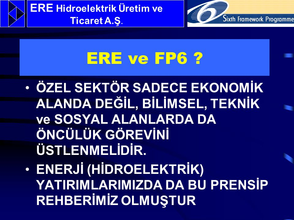 6.Çerçeve'ye Türkiye'nin Katılımı AB'nin temel AR-GE programı olan Çerçeve Programlardan ilk beşine katılmayan Türkiye altıncısına 29 Ekim 2002'de imzaladığı mutabakat anlaşması ile katılmış bulunmaktadır.