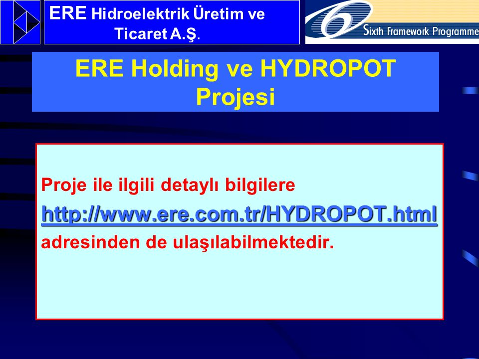 Proje ile ilgili detaylı bilgilere http://www.ere.com.tr/HYDROPOT.html adresinden de ulaşılabilmektedir.