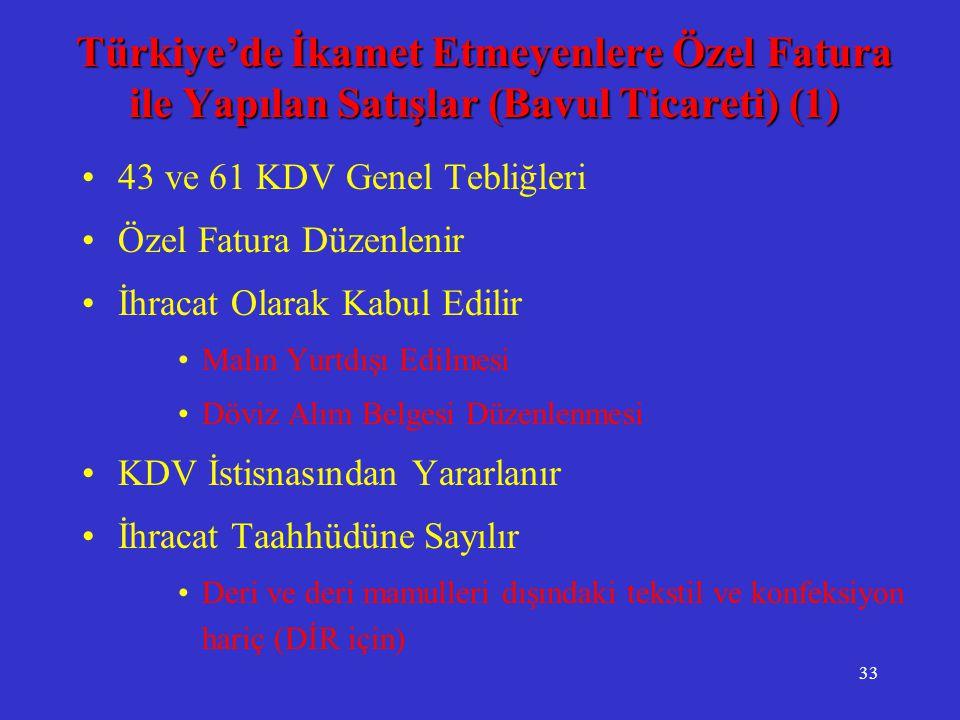 33 Türkiye'de İkamet Etmeyenlere Özel Fatura ile Yapılan Satışlar (Bavul Ticareti) (1) •43 ve 61 KDV Genel Tebliğleri •Özel Fatura Düzenlenir •İhracat