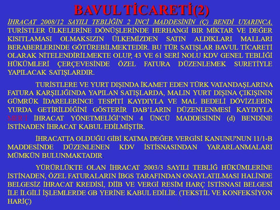 İHRACAT 2008/12 SAYILI TEBLİĞİN 2 İNCİ MADDESİNİN (Ç) BENDİ UYARINCA, TURİSTLER ÜLKELERİNE DÖNÜŞLERİNDE HERHANGİ BIR MİKTAR VE DEĞER KISITLAMASI OLMAK