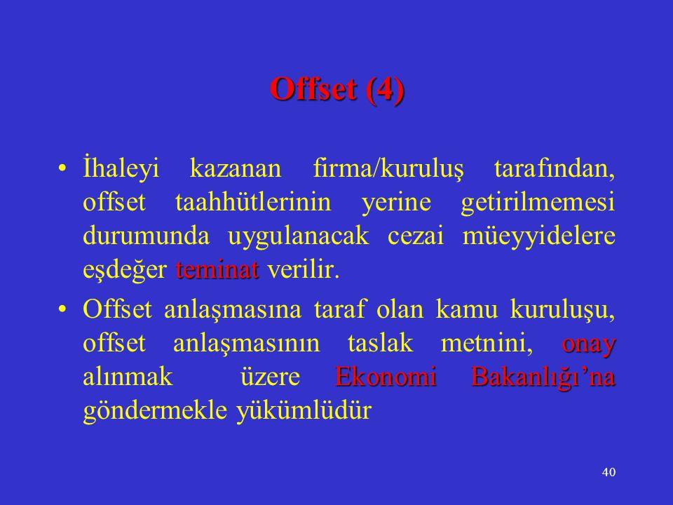 40 Offset (4) teminat •İhaleyi kazanan firma/kuruluş tarafından, offset taahhütlerinin yerine getirilmemesi durumunda uygulanacak cezai müeyyidelere e