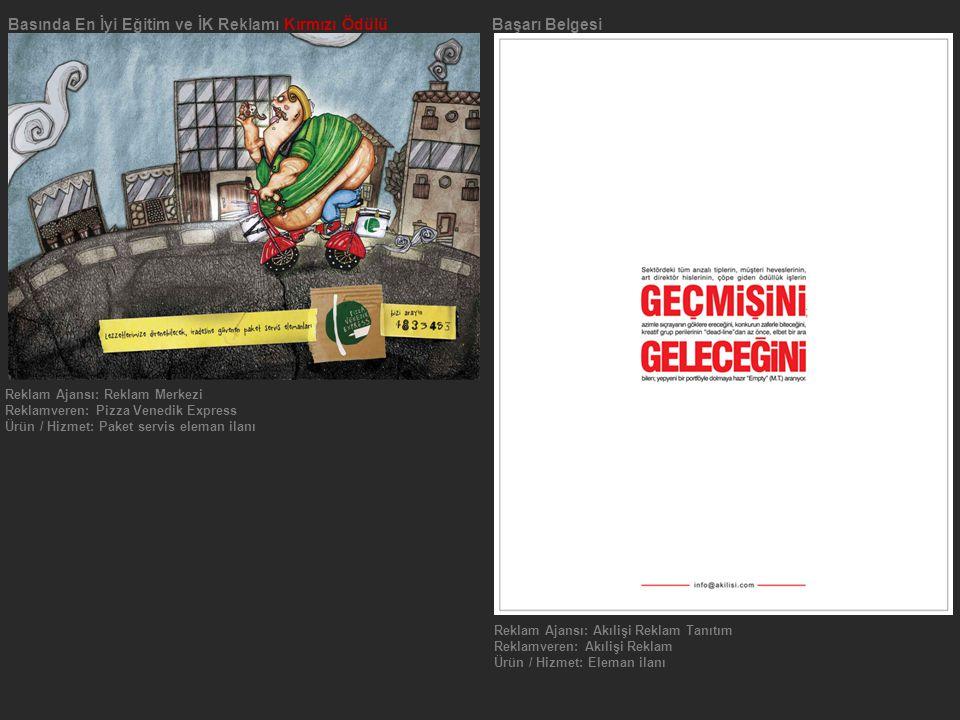 Reklam Ajansı: Akılişi Reklam Tanıtım Reklamveren: Akılişi Reklam Ürün / Hizmet: Eleman ilanı Basında En İyi Eğitim ve İK Reklamı Kırmızı Ödülü Başarı Belgesi Reklam Ajansı: Reklam Merkezi Reklamveren: Pizza Venedik Express Ürün / Hizmet: Paket servis eleman ilanı
