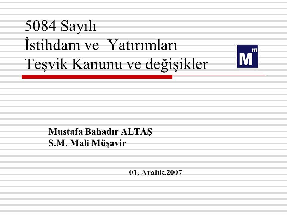 5084 Sayılı İstihdam ve Yatırımları Teşvik Kanunu ve değişikler Mustafa Bahadır ALTAŞ S.M.