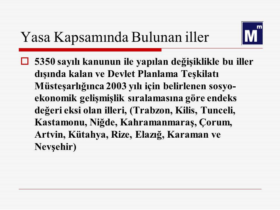 Yasa Kapsamında Bulunan iller  5350 sayılı kanunun ile yapılan değişiklikle bu iller dışında kalan ve Devlet Planlama Teşkilatı Müsteşarlığınca 2003 yılı için belirlenen sosyo- ekonomik gelişmişlik sıralamasına göre endeks değeri eksi olan illeri, (Trabzon, Kilis, Tunceli, Kastamonu, Niğde, Kahramanmaraş, Çorum, Artvin, Kütahya, Rize, Elazığ, Karaman ve Nevşehir)