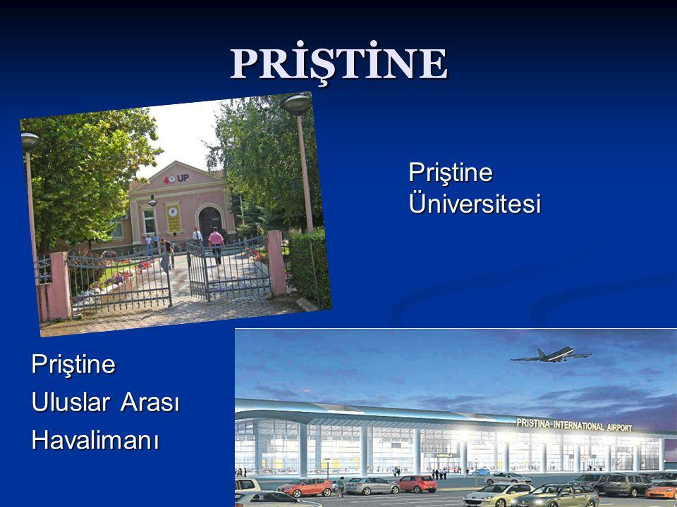 PRİŞTİNE Priştine Üniversitesi Priştine Üniversitesi Priştine Uluslar Arası Havalimanı