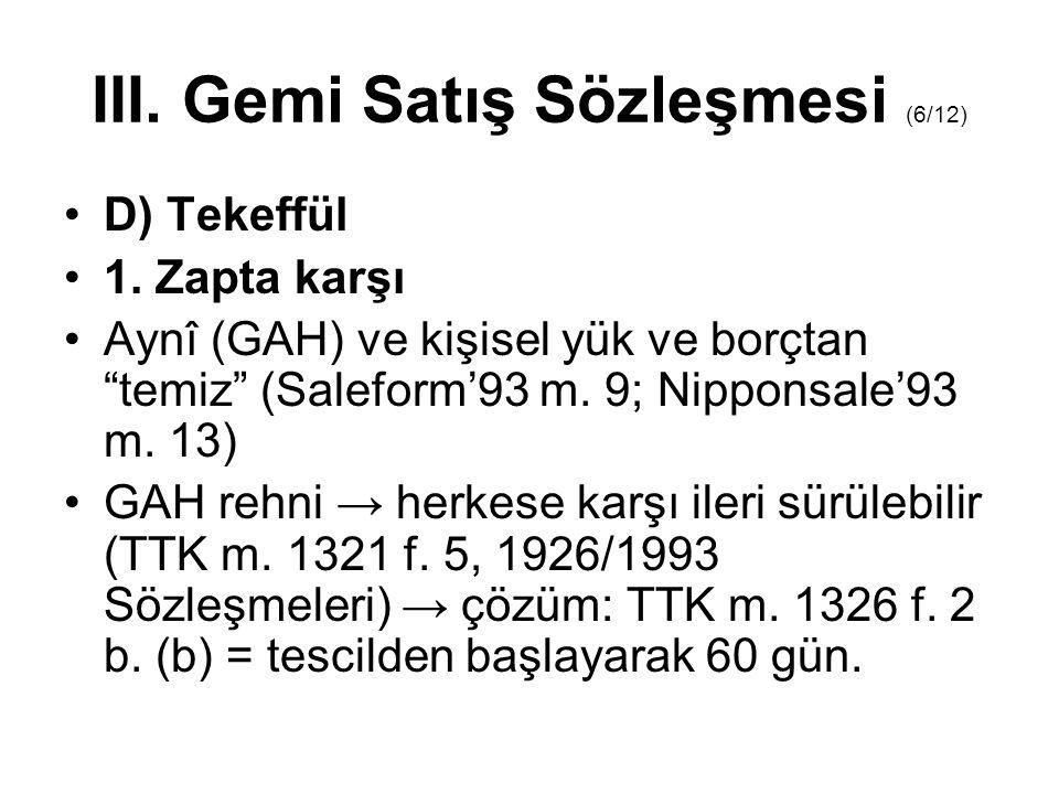 """III. Gemi Satış Sözleşmesi (6/12) •D) Tekeffül •1. Zapta karşı •Aynî (GAH) ve kişisel yük ve borçtan """"temiz"""" (Saleform'93 m. 9; Nipponsale'93 m. 13) •"""