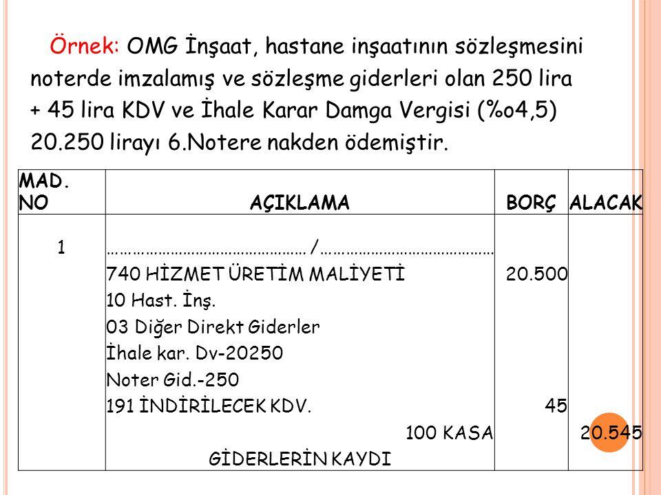 Örnek: OMG İnşaat, hastane inşaatının sözleşmesini noterde imzalamış ve sözleşme giderleri olan 250 lira + 45 lira KDV ve İhale Karar Damga Vergisi (%