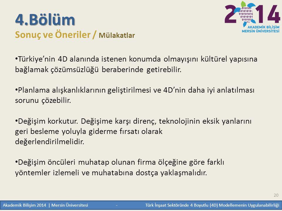 20 4.Bölüm Sonuç ve Öneriler / Mülakatlar • Türkiye'nin 4D alanında istenen konumda olmayışını kültürel yapısına bağlamak çözümsüzlüğü beraberinde get