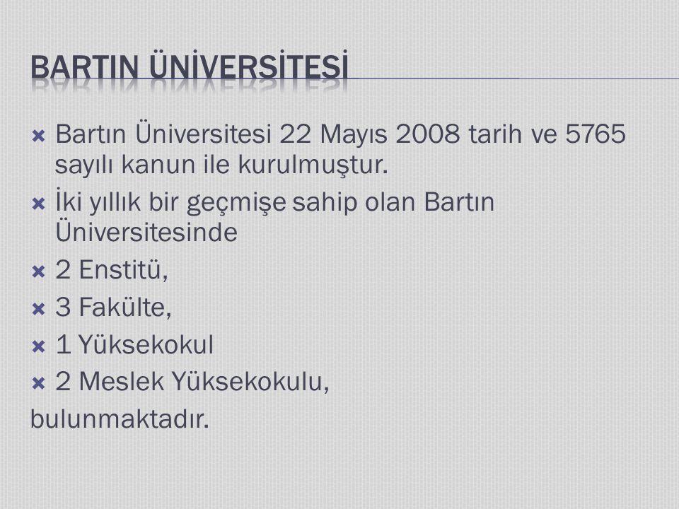  Bartın Üniversitesi 22 Mayıs 2008 tarih ve 5765 sayılı kanun ile kurulmuştur.