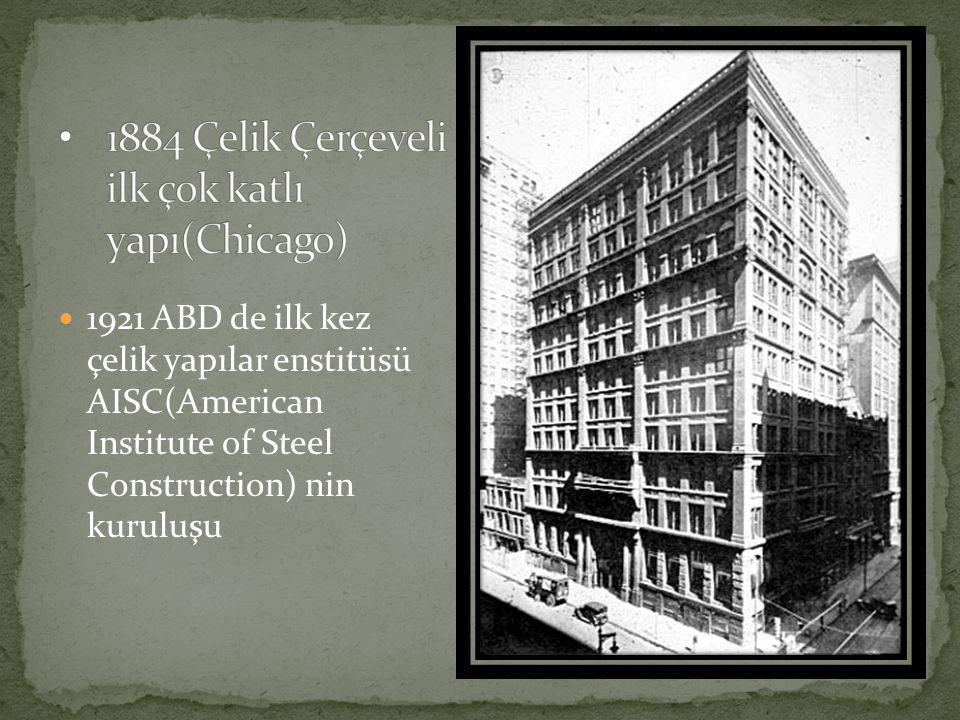  1921 ABD de ilk kez çelik yapılar enstitüsü AISC(American Institute of Steel Construction) nin kuruluşu