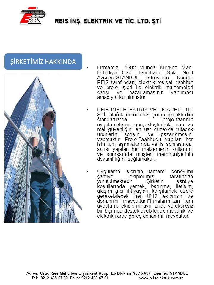 •Firmamız, 1992 yılında Merkez Mah. Belediye Cad. Talimhane Sok. No:8 Avcılar/İSTANBUL adresinde Necdet REİS tarafından, elektrik tesisatı taahhüt ve