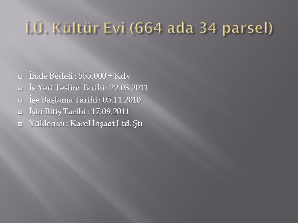  İhale Bedeli : 555.000 + Kdv  İş Yeri Teslim Tarihi : 22.03.2011  İşe Başlama Tarihi : 05.11.2010  İşin Bitiş Tarihi : 17.09.2011  Yüklenici : Karel İnşaat Ltd.