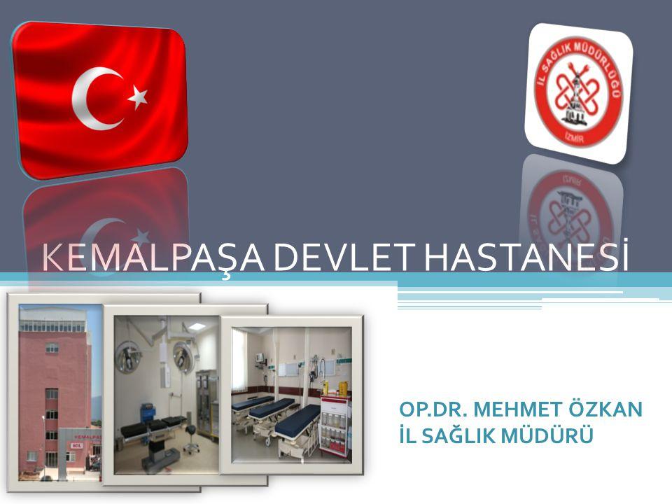 KEMALPAŞA DEVLET HASTANESİ OP.DR. MEHMET ÖZKAN İL SAĞLIK MÜDÜRÜ