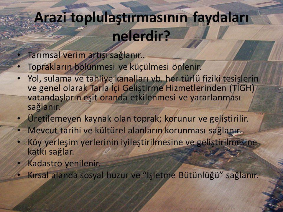 Arazi toplulaştırmasının faydaları nelerdir? • Tarımsal verim artışı sağlanır.. • Toprakların bölünmesi ve küçülmesi önlenir. • Yol, sulama ve tahliye