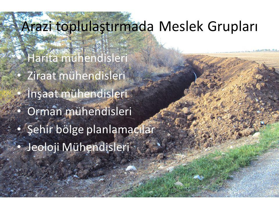Arazi toplulaştırmada Meslek Grupları • Harita mühendisleri • Ziraat mühendisleri • İnşaat mühendisleri • Orman mühendisleri • Şehir bölge planlamacılar • Jeoloji Mühendisleri