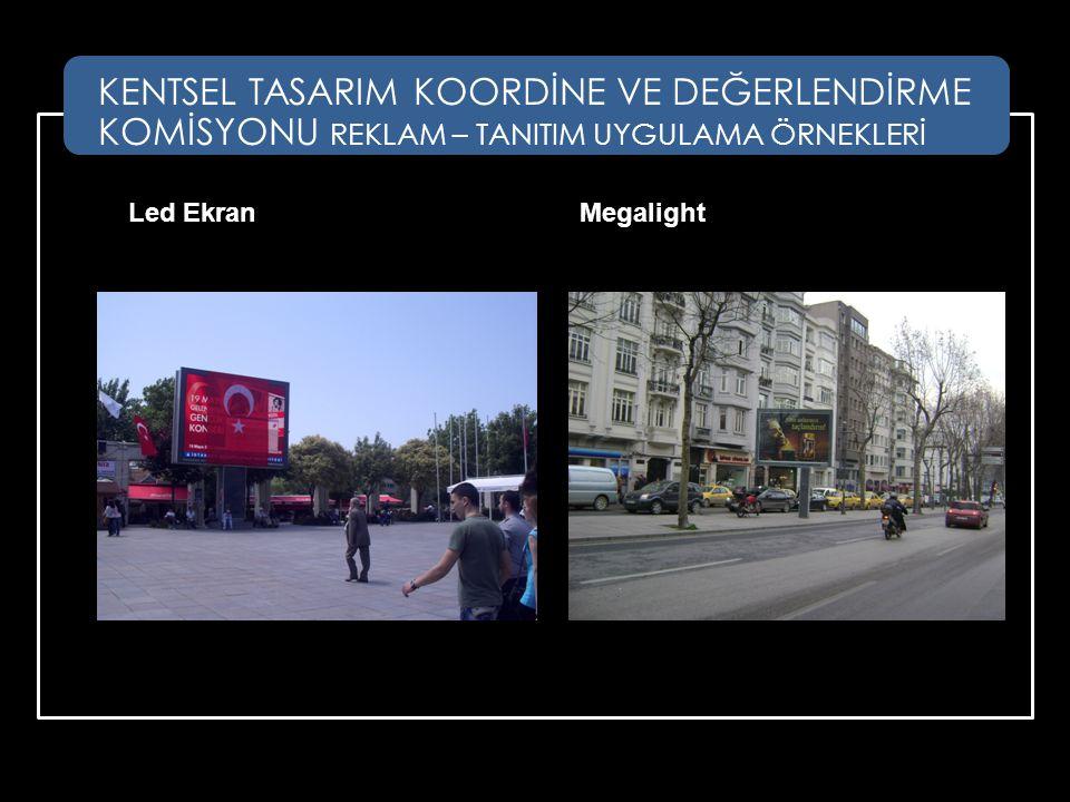 Led EkranMegalight KENTSEL TASARIM KOORDİNE VE DEĞERLENDİRME KOMİSYONU REKLAM – TANITIM UYGULAMA ÖRNEKLERİ